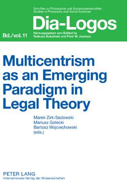 Multicentrism as an Emerging Paradigm in Legal Theory von Golecki,  Mariusz Jerzy, Wojciechowski,  Bartosz Adam, Zirk-Sadowski,  Marek