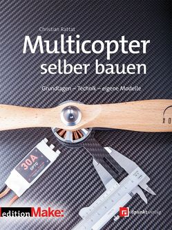 Multicopter selber bauen von Rattat,  Christian