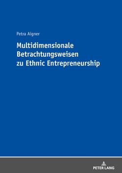 Multidimensionale Betrachtungsweisen zu Ethnic Entrepreneurship von Aigner,  Petra