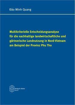 Multikriterielle Entscheidungsanalyse für die nachhaltige landwirtschaftliche und gärtnerische Landnutzung in Nord-Vietnam am Beispiel der Provinz Phu Tho von Ðào,  Minh Quang