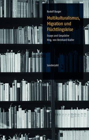 Multikulturalismus, Migration und Flüchtlingskrise von Burger,  Rudolf, Kraller,  Bernhard