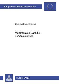 «Multilaterales Dach» für Fusionskontrolle? von Hüsken,  Christian Bernd