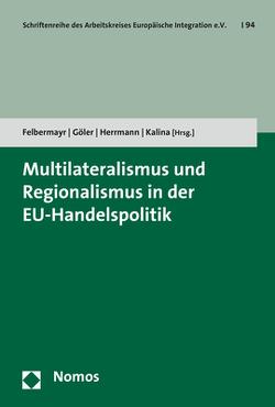 Multilateralismus und Regionalismus in der EU-Handelspolitik von Felbermayr,  Gabriel J., Göler,  Daniel, Herrmann,  Christoph, Kalina,  Andreas
