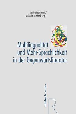 Multilingualität und Mehr-Sprachlichkeit in der Gegenwartsliteratur von Reinhardt,  Michaela, Wischmann,  Antje