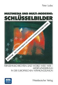 Multimedia und Multi-Moderne: Schlüsselbilder von Ludes,  Peter