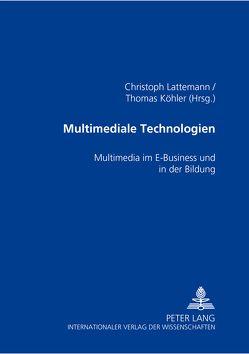 Multimediale Technologien von Köhler,  Thomas, Lattemann,  Christoph