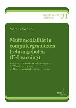 Multimedialität in computergestützten Lehrangeboten (E-Learning) von Viererbe,  Victoria