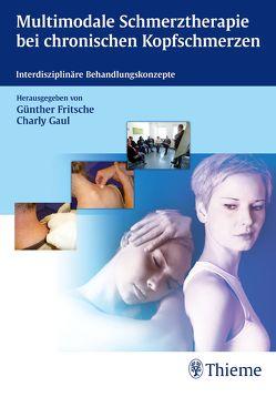 Multimodale Schmerztherapie bei chronischen Kopfschmerzen von Fritsche,  Günther, Gaul,  Charly