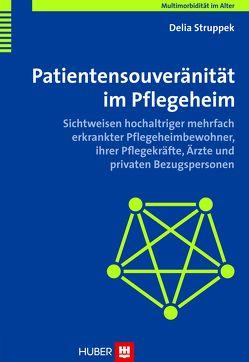 Multimorbidität im Alter / Patientensouveränität im Pflegeheim von Struppek,  Delia