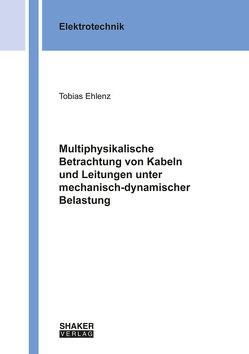 Multiphysikalische Betrachtung von Kabeln und Leitungen unter mechanisch-dynamischer Belastung von Ehlenz,  Tobias