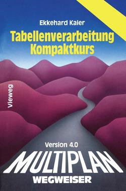 Multiplan 4.0-Wegweiser Tabellenverarbeitung Kompaktkurs von Kaier,  Ekkehard