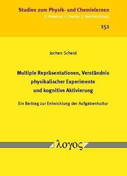 Multiple Repräsentationen, Verständnis physikalischer Experimente und kognitive Aktivierung von Scheid,  Jochen