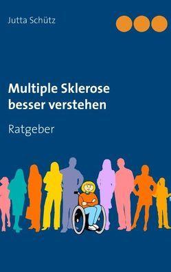 Multiple Sklerose besser verstehen von Schütz,  Jutta