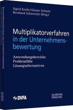 Multiplikatorverfahren in der Unternehmensbewertung von Krolle,  Sigrid, Schmitt,  Günter, Schwetzler,  Bernhard