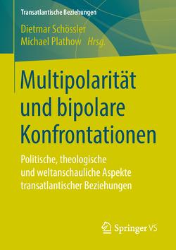 Multipolarität und bipolare Konfrontationen von Plathow,  Michael, Schössler,  Dietmar