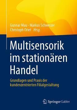 Multisensorik im stationären Handel von Mau,  Gunnar, Oriet,  Christoph, Schweizer,  Markus