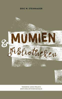 Mumien und Bibliotheken von Steinhauer,  Eric W