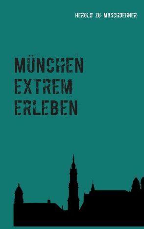 München extrem erleben von Moschdehner,  Herold zu