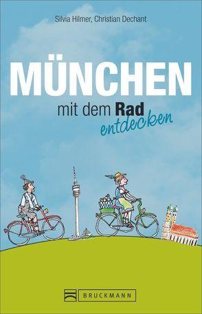 München mit dem Rad entdecken von Dechant,  Christian, Hilmer,  Silvia