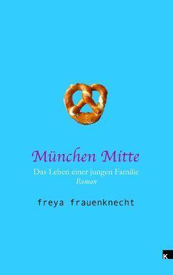München Mitte von Frauenknecht,  Freya
