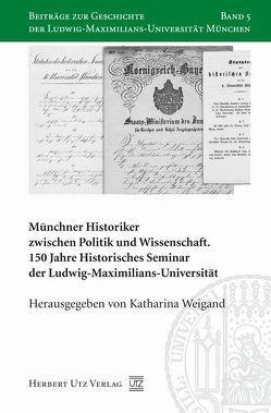 Münchner Historiker zwischen Politik und Wissenschaft von Körner,  Hans-Michael, Schulze,  Winfried, Weigand,  Katharina