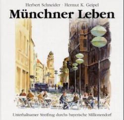 Münchner Leben von Geipel,  Hermut K., Schneider,  Herbert