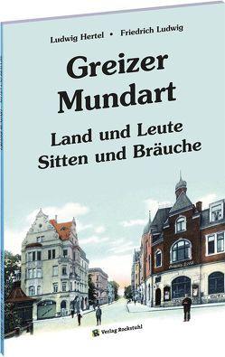 Mundartbuch der Stadt GREIZ in Thüringen von Hertel,  Ludwig, Ludwig,  Friedrich, Rockstuhl,  Harald