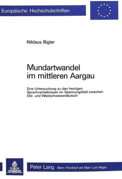 Mundartwandel im mittleren Aargau von Bigler,  Niklaus