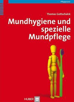 Mundhygiene und spezielle Mundpflege von Gottschalck,  Thomas