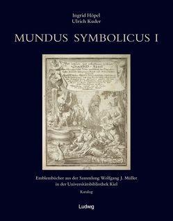 Mundus Symbolicus 1 Emblembücher aus der Sammlung Wolfgang J. Müller in der UB Kiel von Höpel,  Ingrid, Kuder,  Ulrich