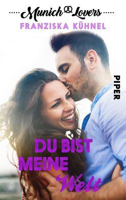 Munich Lovers – Du bist meine Welt von Kühnel,  Franziska