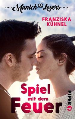 Munich Lovers – Spiel mit dem Feuer von Kühnel,  Franziska
