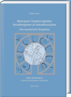 Municipium Claudium Aguntum. Keramikregionen als Interaktionsräume von Auer,  Martin