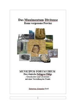 Munimentum Divitens – Roms vergessene Provinz: Municipum Forum Ubium von Kreft,  Robertina-Alexandra