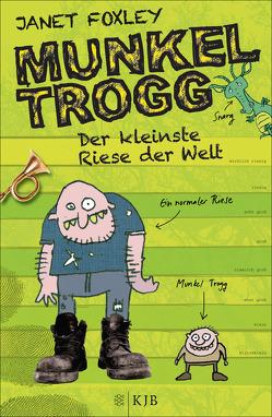 Munkel Trogg: Der kleinste Riese der Welt von Foxley,  Janet, Ruschmeier,  Sigrid, Wells,  Steve