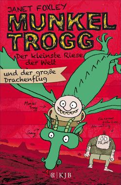 Munkel Trogg: Der kleinste Riese der Welt und der große Drachenflug von Foxley,  Janet, Ruschmeier,  Sigrid