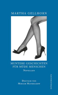 Muntere Geschichten für müde Menschen von Balmes,  Hans-Jürgen, Gellhorn,  Martha, Mandelkow,  Miriam