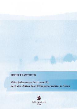 Münzjuden unter Ferdinand II. nach den Akten des Hofkammerarchivs in Wien von Trawnicek,  Peter