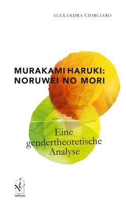 Murakami Haruki: Noruwei no mori von Ciorciaro,  Alexandra