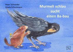 Murmeli schlau sucht einen Ba-bau von Schartmann,  Gisela, Schneider,  Peter