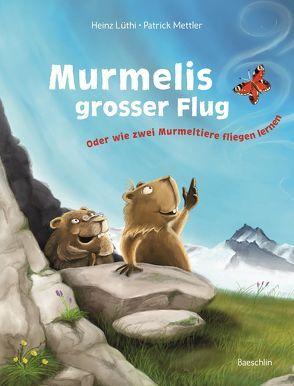 Murmelis grosser Flug von Lüthi,  Heinz, Mettler,  Patrick