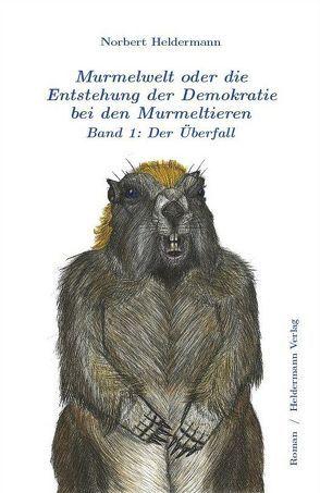 Murmelwelt oder die Entstehung der Demokratie bei den Murmeltieren von Heldermann,  Norbert