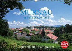 Murnau und das Blaue Land – Aquarelle und Fotografien (Wandkalender 2019 DIN A3 quer)