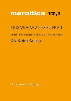Musawwarat es Sufra / Die Kleine Anlage von Fitzenreiter,  Martin, Gerullat,  Ines, Seiler,  Anne