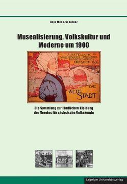 Musealisierung, Volkskultur und Moderne um 1900 von Mede-Schelenz,  Anja