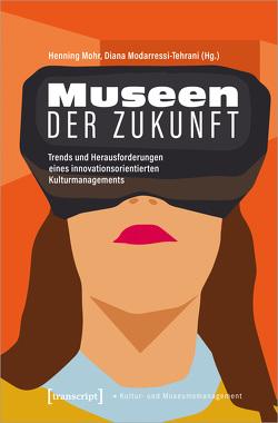 Museen der Zukunft von Modarressi-Tehrani,  Diana, Mohr,  Henning