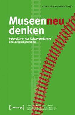 Museen neu denken von Dauschek,  Anja, John,  Hartmut