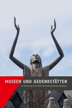 Museen und Gedenkstätten zur Erinnerung an die Opfer der kommunistischen Diktaturen von Ens,  Lena, Gleinig,  Ruth, Kaminsky,  Anna