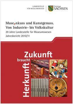 'Museenkuss und Kunstgenuss. Von Industrie- bis Volkskultur'  20 Jahre Landesstelle für Museumswesen – Jahresbericht 2010/2011 von Mieth,  Katja Margarethe