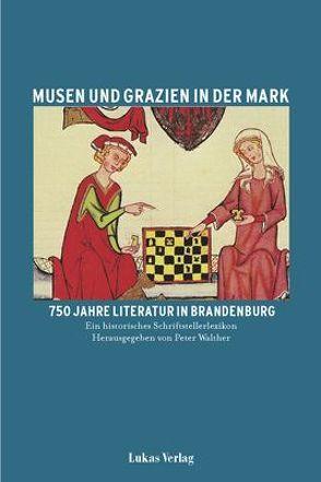 Musen und Grazien in der Mark. 750 Jahre Literatur in Brandenburg / Musen und Grazien in der Mark. 750 Jahre Literatur in Brandenburg von Walther,  Peter